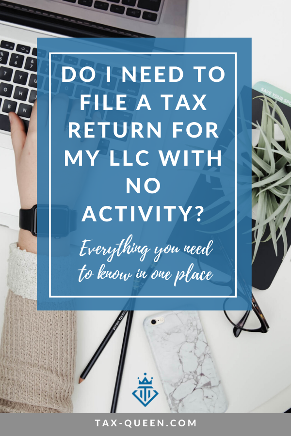 Wondering if you need to file a return for you LLC - even if it hasn't had any activity in the last year?? Find out everything you need to know here! | Tax Queen | Tax, tax time, taxes, rv life, rv, finances, tax deductions, tax deduction list, self employed tax deductions, digital nomad tips, taxes for self employed, tax tips, how to do tax deductions, how to do taxes, digital nomad, digital nomad finances
