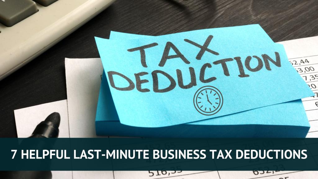 7 Helpful Last-Minute Business Tax Deductions
