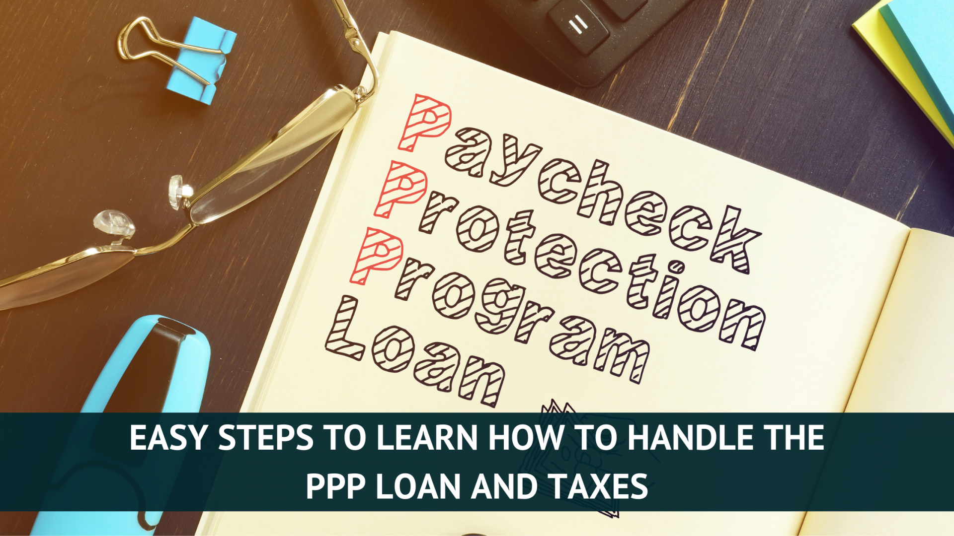 Easy steps to learn how to handle the PPP loan and taxes