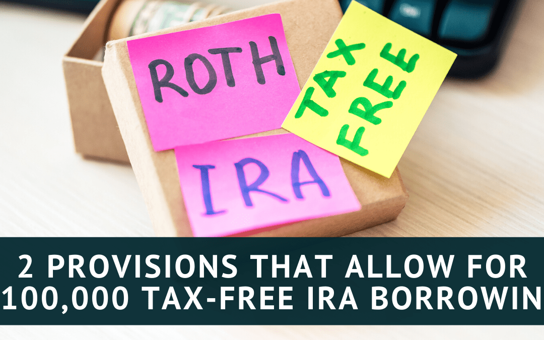 2 Provisions That Allow for $100,000 Tax-Free IRA Borrowing