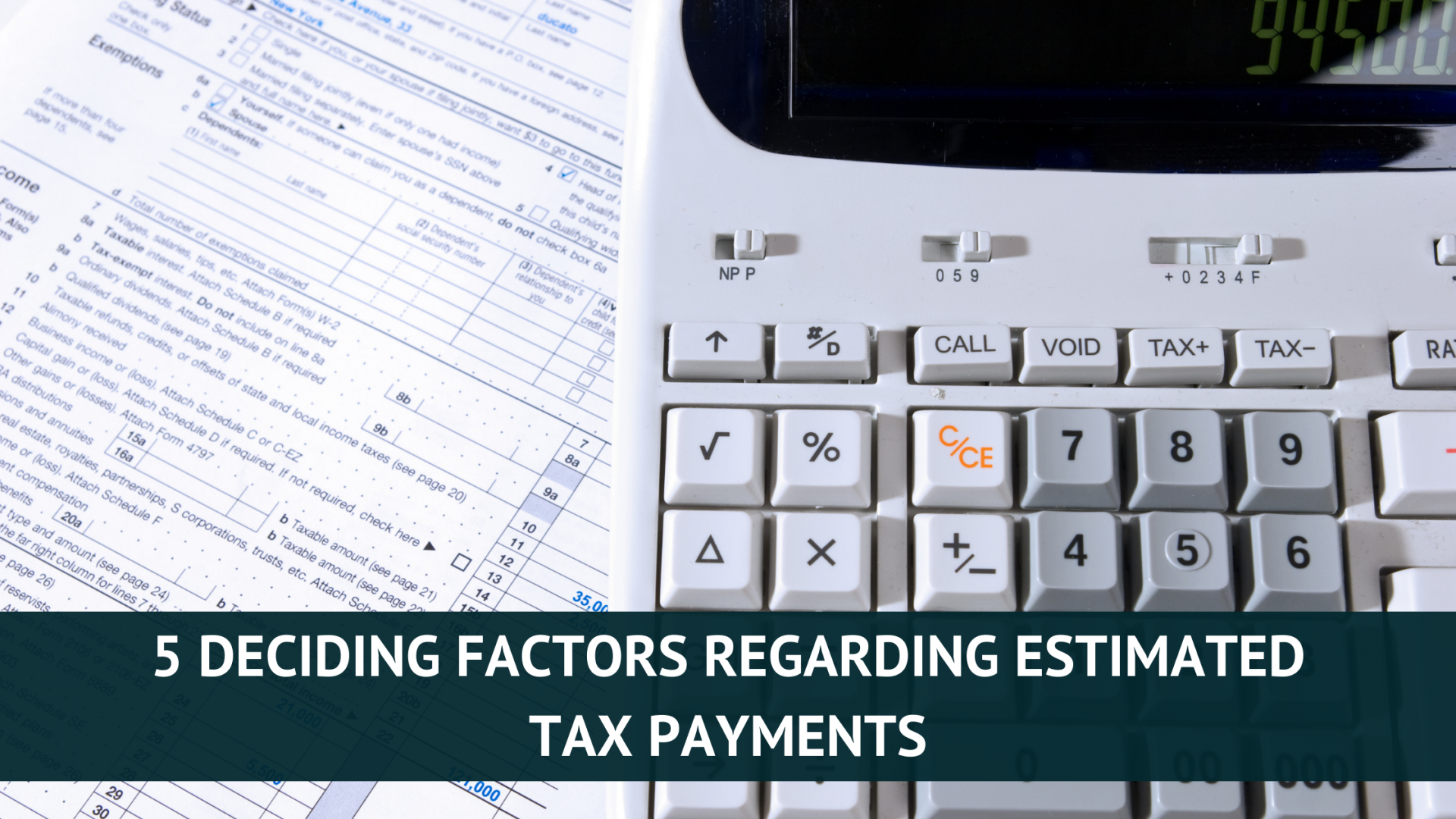 5 Determining Factors on When to Make Estimated Tax Payments
