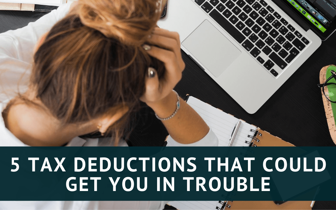 5 Tax Deductions That Could Get You in Trouble