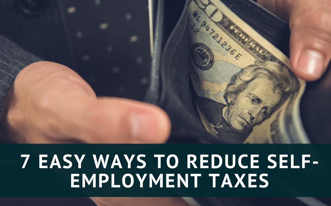 7 Easy Ways to Reduce Self-employment Taxes