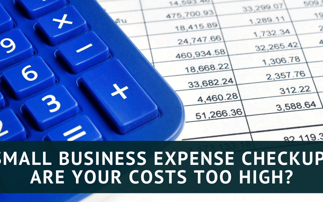 5 Simple Items to Consider for Your Small Business Expense Checkup