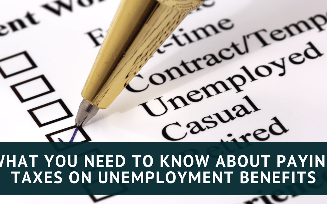 What You Need to Know About Paying Taxes on Unemployment Benefits