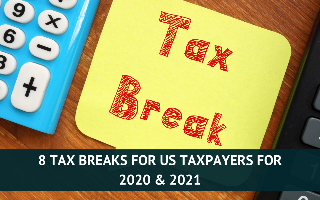 8 Tax Breaks for US Taxpayers for 2020 & 2021