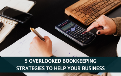 5 Overlooked Bookkeeping Strategies to Help Your Business