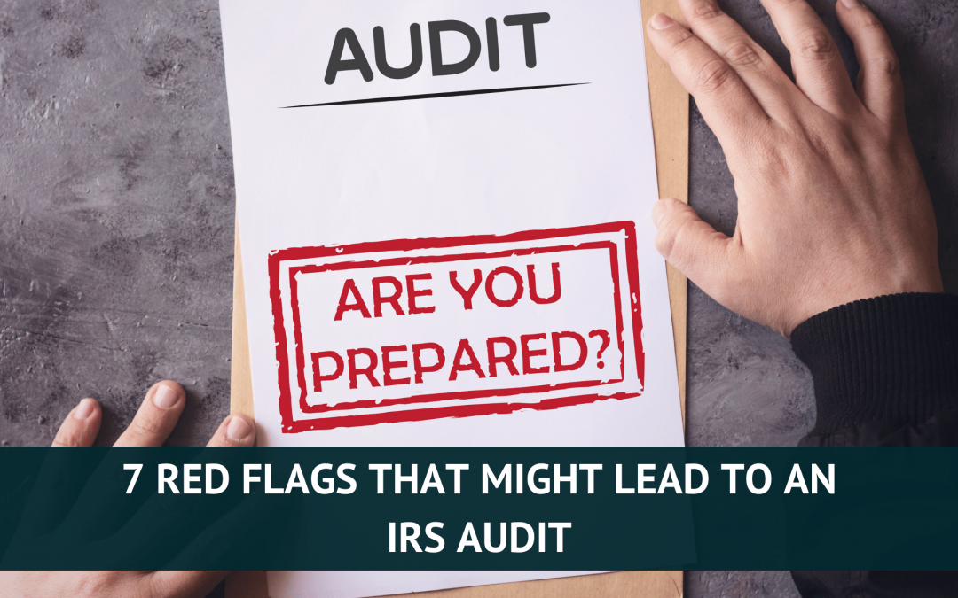 7 Red Flags That Might Lead to an IRS Audit